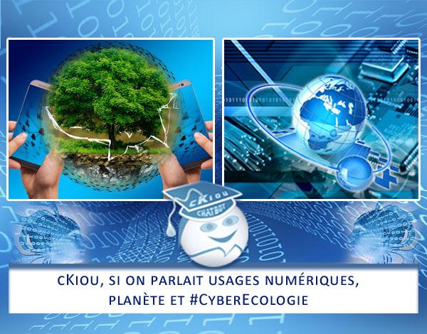 cKiou, si on parlait usages numériques, planète et #CyberEcologie