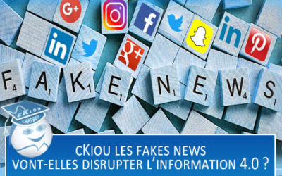 cKiou, les Fakes News vont-elles disrupter l'information 4.0 ?